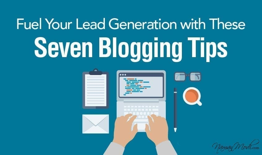 Fuel Your Lead Generation with These Seven Blogging Tips